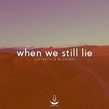 When We Still Lie