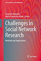 Challenges in Social Network Research: Methods and Applications (Lecture Notes in Social Networks)