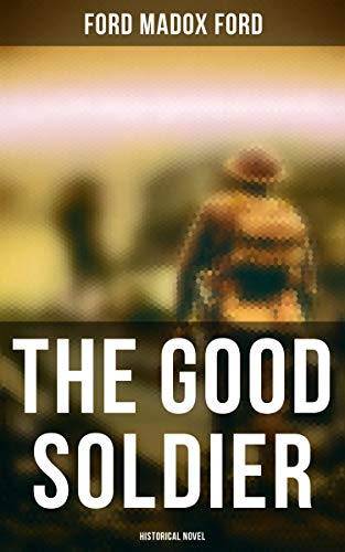 The Good Soldier (Historical Novel) by [Ford Madox Ford]