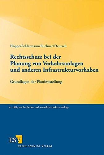 Rechtsschutz bei der Planung von Verkehrsanlagen und anderen Infrastrukturvorhaben: Grundlagen der Planfeststellung
