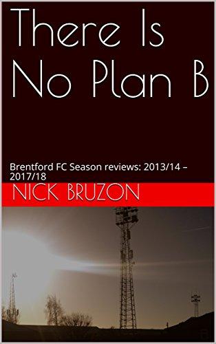There Is No Plan B: Brentford FC Season reviews: 2013/14 – 2017/18