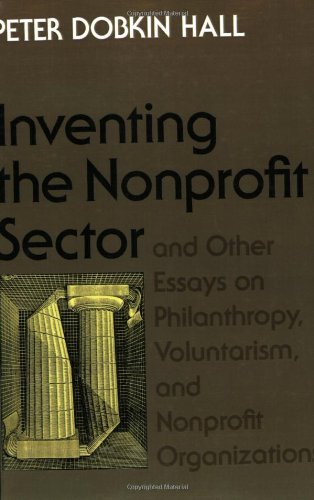 'Inventing the Nonprofit Sector' and Other Essays on Philanthropy, Voluntarism, and Nonprofit Organizations