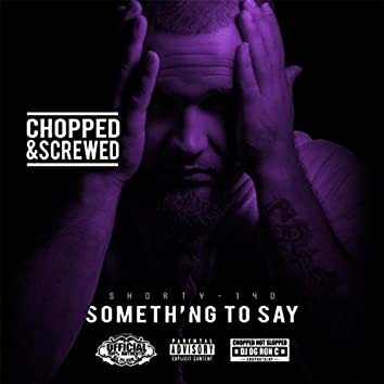 Something to Say EP (Chopped & Screwed)