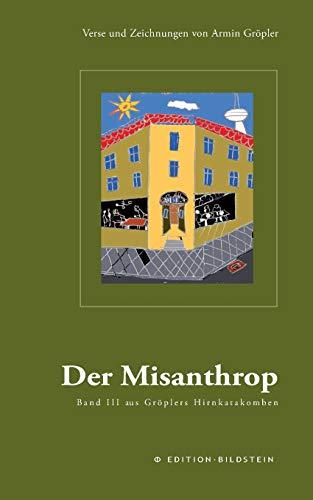 Der Misanthrop: Verse und Zeichnungen von Armin Gröpler