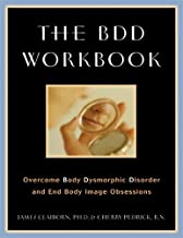 The BDD Workbook: Overcome Body Dysmorphic Disorder and End Body Image Obsessions (A New Harbinger Self-Help Workbook)