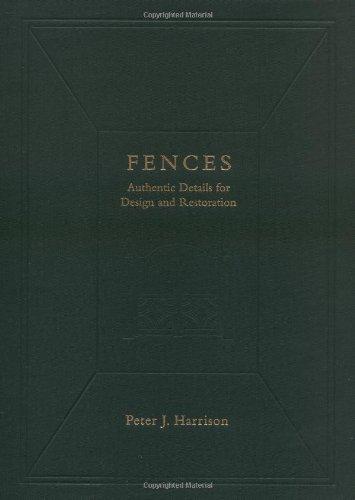 Fences: Authentic Details for Design and Restoration (Historic Landscape Detail S)