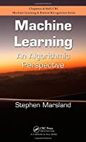 Machine Learning: An Algorithmic Perspective (Chapman & Hall/Crc Machine Learning & Patrtern Recognition)