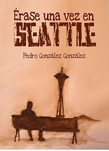 Érase una vez en Seattle de Pedro Gonzalez Gonzalez