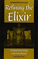 Refining the Elixir: The Internal Alchemy Teachings of Taoist Immortal Zhang Sanfeng (Taoist Immortal Three Peaks Zhang)