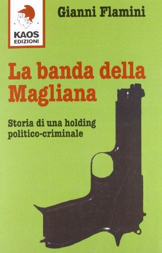 La banda della Magliana. Storia di una holding politico-criminale