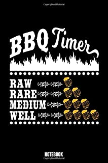 Bbq Timer Raw Rare Medium Well Notebook: Food Notebook, Planner, Journal, Diary, Planner, Gratitude, Writing, Travel, Goal, Bullet Notebook | Size 6 x ... especially made for your family and friends