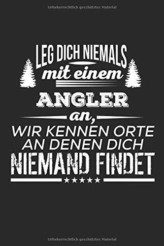 Leg Dich Niemals Mit Einem Angler An: Notizbuch Planer Tagebuch Schreibheft Notizblock - Geschenk-Idee für Angler, Fischer. Lustiger Spruch ... x 22.9 cm, 6