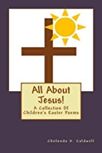 All About Jesus!: A Collection Of Children's Easter Poems
