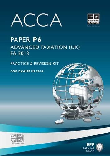 ACCA P6 Advanced Taxation FA2013: Practice and Revision Kit