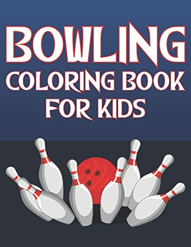 Bowling Coloring Book For Kids: Fun Bowling Sports Activity Book For Boys And Girls With Unique Illustrations of Bowling