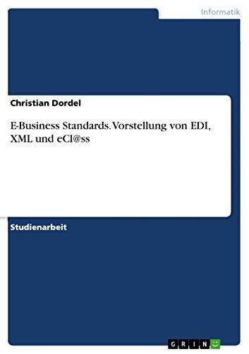E-Business Standards. Vorstellung von EDI, XML und eCl@ss