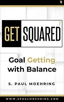 Get Squared: Goal Getting with Balance by [S. Paul  Moehring]