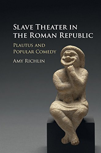 Slave Theater in the Roman Republic: Plautus and Popular Comedy (English Edition)