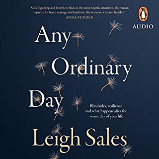 Any Ordinary Day     Blindsides, Resilience and What Happens After the Worst Day of Your Life              By:                                                                                                                                 Leigh Sales                               Narrated by:                                                                                                                                 Leigh Sales                      Length: 6 hrs and 29 mins     1,052 ratings     Overall 4.8