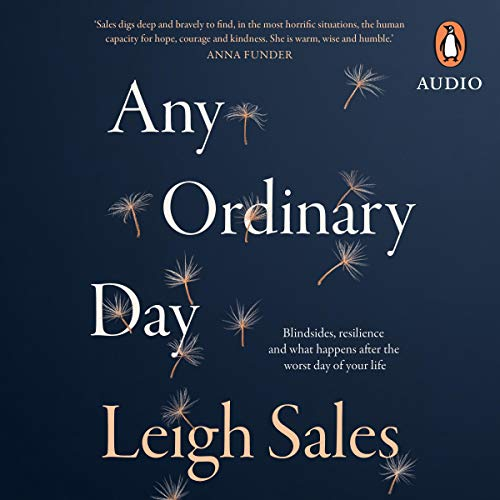 Any Ordinary Day     Blindsides, Resilience and What Happens After the Worst Day of Your Life              By:                                                                                                                                 Leigh Sales                               Narrated by:                                                                                                                                 Leigh Sales                      Length: 6 hrs and 29 mins     1,081 ratings     Overall 4.8