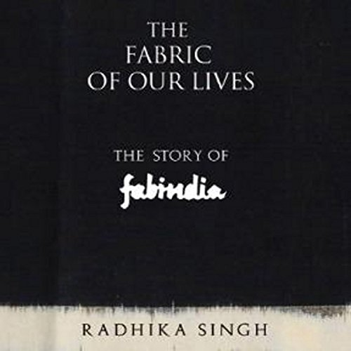 The Fabric of Our Lives: The Story of Fabindia audiobook cover art