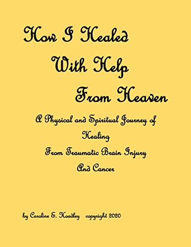 How I Healed With Help From Heaven: A Journey of Healing from Traumatic Brain Injury and Cancer (English Edition)