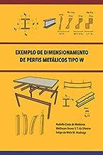 Exemplo de Dimensionamento de Perfis Metálicos Tipo W (Portuguese Edition)