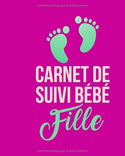Carnet de suivi bébé fille: nouveau-nés et nourisson, suivi de l'alimentation, le someil et la santé du bébé.