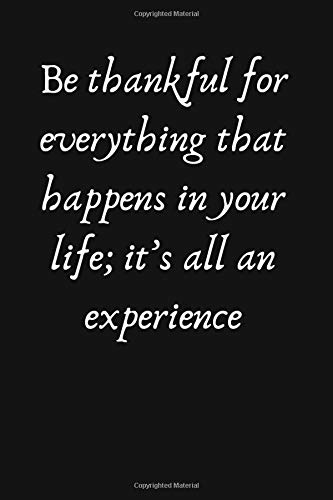 Be thankful for everything that happens in your life; it's all an experience notebook: Inspirational Quote Notebook,Cute gift for Women, girls, ... with Blank lined 110 page ( size 6x9 in )