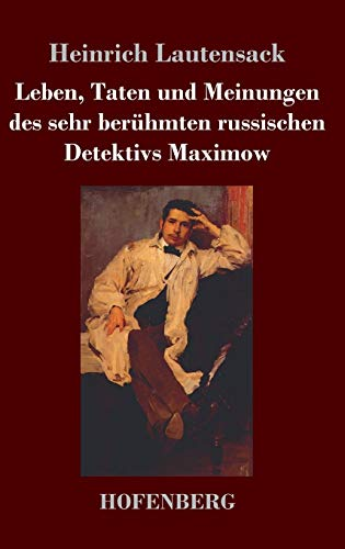 Leben, Taten und Meinungen des sehr berühmten russischen Detektivs Maximow