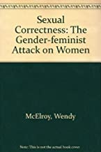Sexual Correctness: The Gender-Feminist Attack on Women