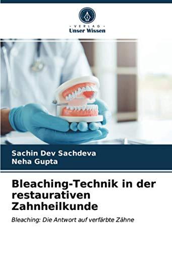 Bleaching-Technik in der restaurativen Zahnheilkunde: Bleaching: Die Antwort auf verfärbte Zähne