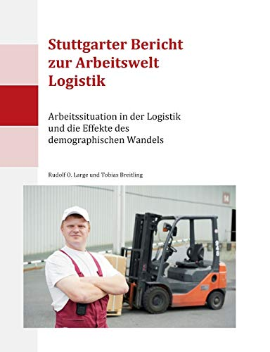 Stuttgarter Bericht zur Arbeitswelt Logistik: Arbeitssituation in der Logistik und die Effekte des demographischen Wandels