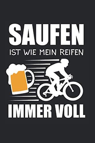 Saufen Ist Wie Mein Reifen Immer Voll: Saufen Ist Wie Mein Reifen Immer Voll & Bier Notizbuch 6' x 9' Radfahren Geschenk für & Rennrad