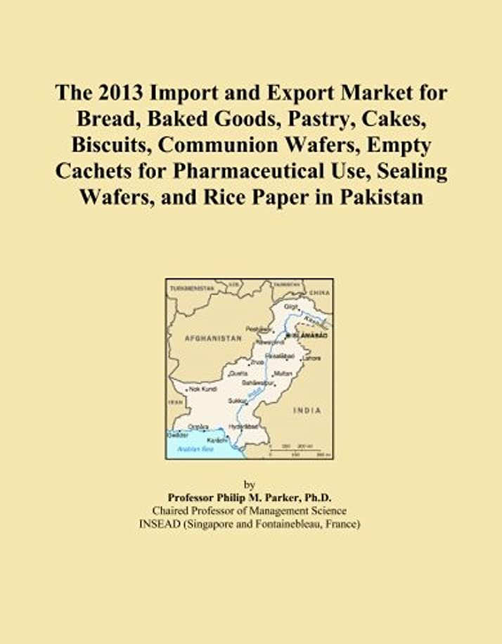 The 2013 Import and Export Market for Bread, Baked Goods, Pastry, Cakes, Biscuits, Communion Wafers, Empty Cachets for Pharmaceutical Use, Sealing Wafers, and Rice Paper in Pakistan