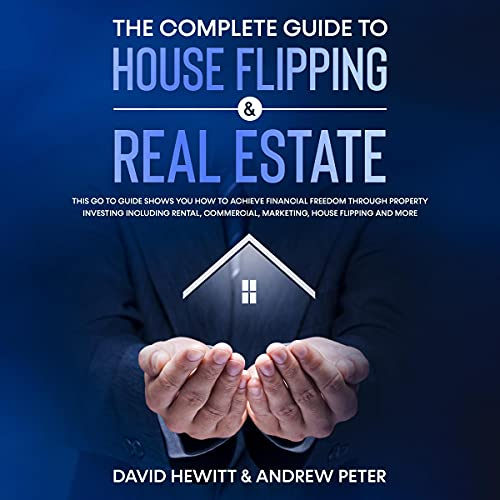 The Complete Guide to House Flipping and Real Estate cover art