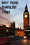 Busy Doing Trampoliner Stuff: Big Ben In Downtown City London With Blurred Red Bus Transportation System Commuting in England Long-Exposure Road Blank Lined Notebook Journal Gift Idea