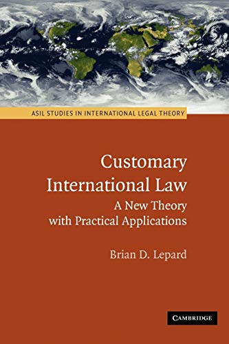 Compare Textbook Prices for Customary International Law: A New Theory with Practical Applications ASIL Studies in International Legal Theory 1 Edition ISBN 9780521138727 by Lepard, Brian D.