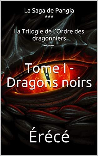 Tome I - Dragons noirs (La Saga de Pangia t. 4)