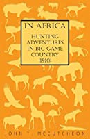 In Africa: Hunting Adventures in Big Game Country