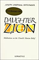 Daughter Zion: Meditations on the Church's Marian Belief by Benedict XVI Joseph Ratzinger(1983-06-01)