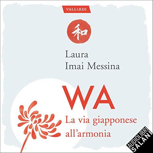 WA, la via giapponese dell'armonia: 72 parole per capire che la felicità più vera è quella condivisa