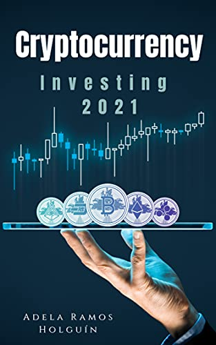 Cryptocurrency Investing 2021 (5 In 1): Cryptocurrency Trading and Investing, Mindset, ICO, Bitcoin, Altcoin, Online Currencies and Others