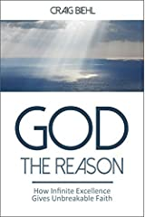 God the Reason: How Infinite Excellence Gives Unbreakable Faith by Craig Biehl (2015-10-01) Paperback