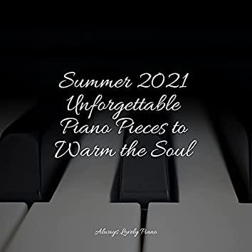 Summer 2021 Unforgettable Piano Pieces to Warm the Soul