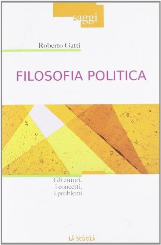 Filosofia politica. Gli autori, i concetti, i problemi