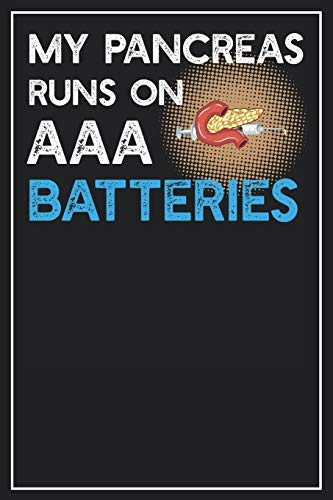 My Pancreas runs on AAA Batteries: Lined Notebook Journal, 120 Pages, Size 6x9 inches, White blank Paper