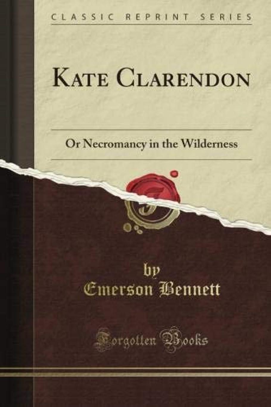 情熱的血色の良いアナニバーKate Clarendon: Or Necromancy in the Wilderness (Classic Reprint)