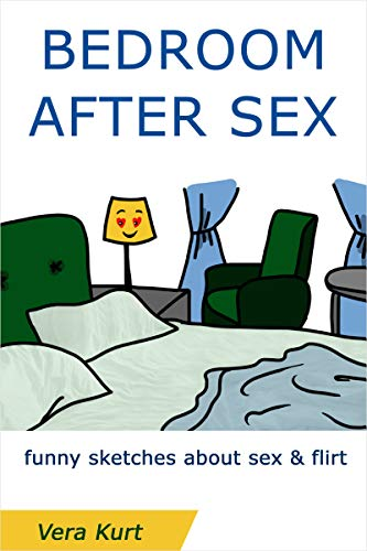 Bedroom After Sex: funny sketches about sex and flirt (English Edition)