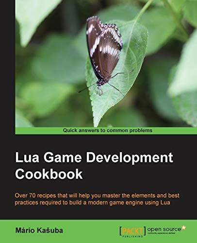 Lua Game Development Cookbook: Over 70 recipes that will help you master the elements and best practices required to bui